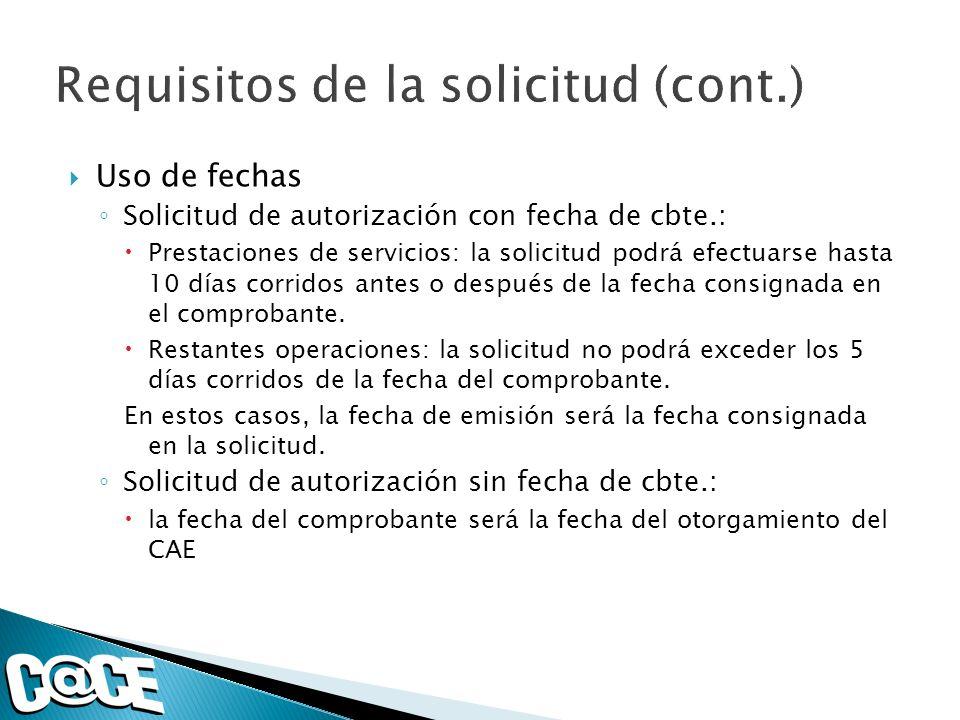 Uso de fechas Solicitud de autorización con fecha de cbte.: Prestaciones de servicios: la solicitud podrá efectuarse hasta 10 días corridos antes o después de la fecha consignada en el comprobante.