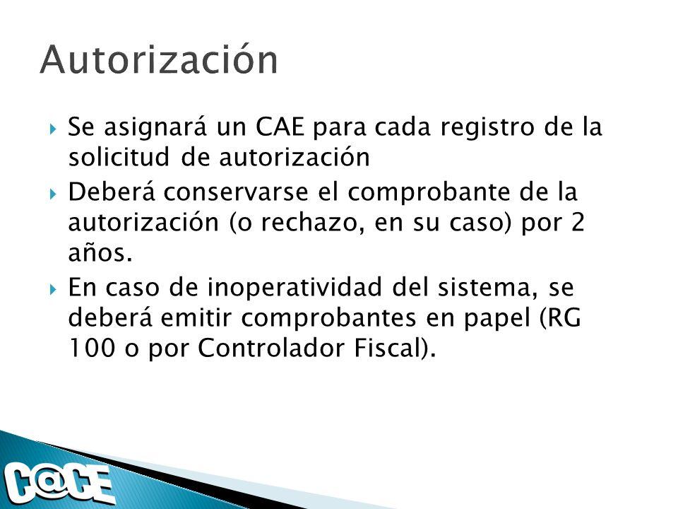 Se asignará un CAE para cada registro de la solicitud de autorización Deberá conservarse el comprobante de la autorización (o rechazo, en su caso) por 2 años.