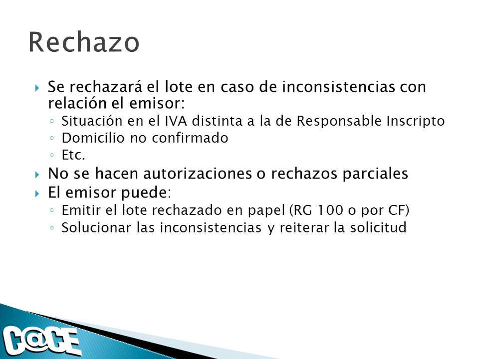 Se rechazará el lote en caso de inconsistencias con relación el emisor: Situación en el IVA distinta a la de Responsable Inscripto Domicilio no confirmado Etc.