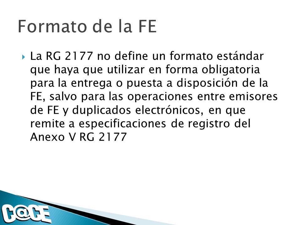La RG 2177 no define un formato estándar que haya que utilizar en forma obligatoria para la entrega o puesta a disposición de la FE, salvo para las operaciones entre emisores de FE y duplicados electrónicos, en que remite a especificaciones de registro del Anexo V RG 2177