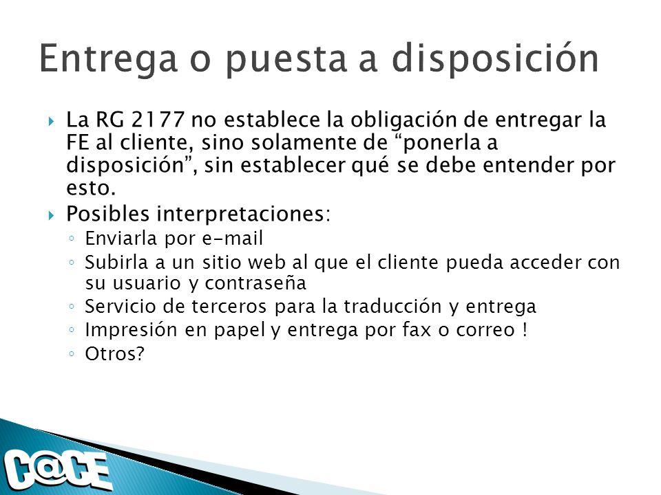 La RG 2177 no establece la obligación de entregar la FE al cliente, sino solamente de ponerla a disposición, sin establecer qué se debe entender por esto.