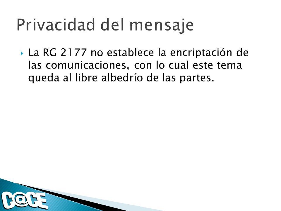 La RG 2177 no establece la encriptación de las comunicaciones, con lo cual este tema queda al libre albedrío de las partes.