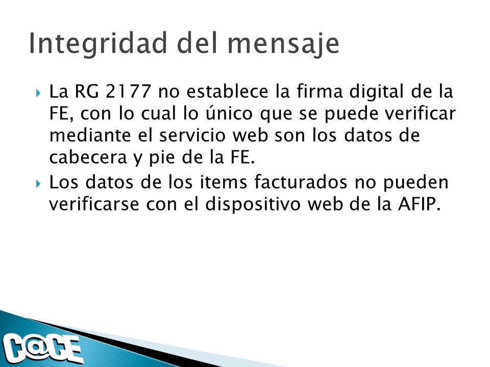 La RG 2177 no establece la firma digital de la FE, con lo cual lo único que se puede verificar mediante el servicio web son los datos de cabecera y pie de la FE.