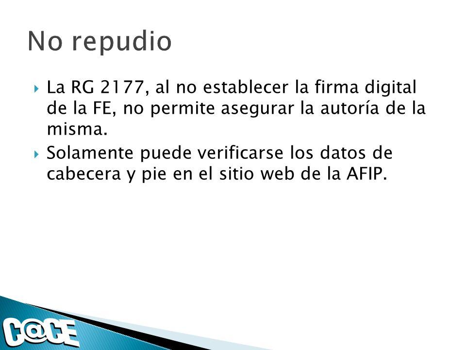La RG 2177, al no establecer la firma digital de la FE, no permite asegurar la autoría de la misma.