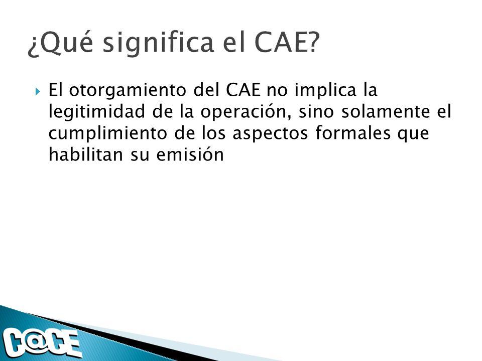 El otorgamiento del CAE no implica la legitimidad de la operación, sino solamente el cumplimiento de los aspectos formales que habilitan su emisión