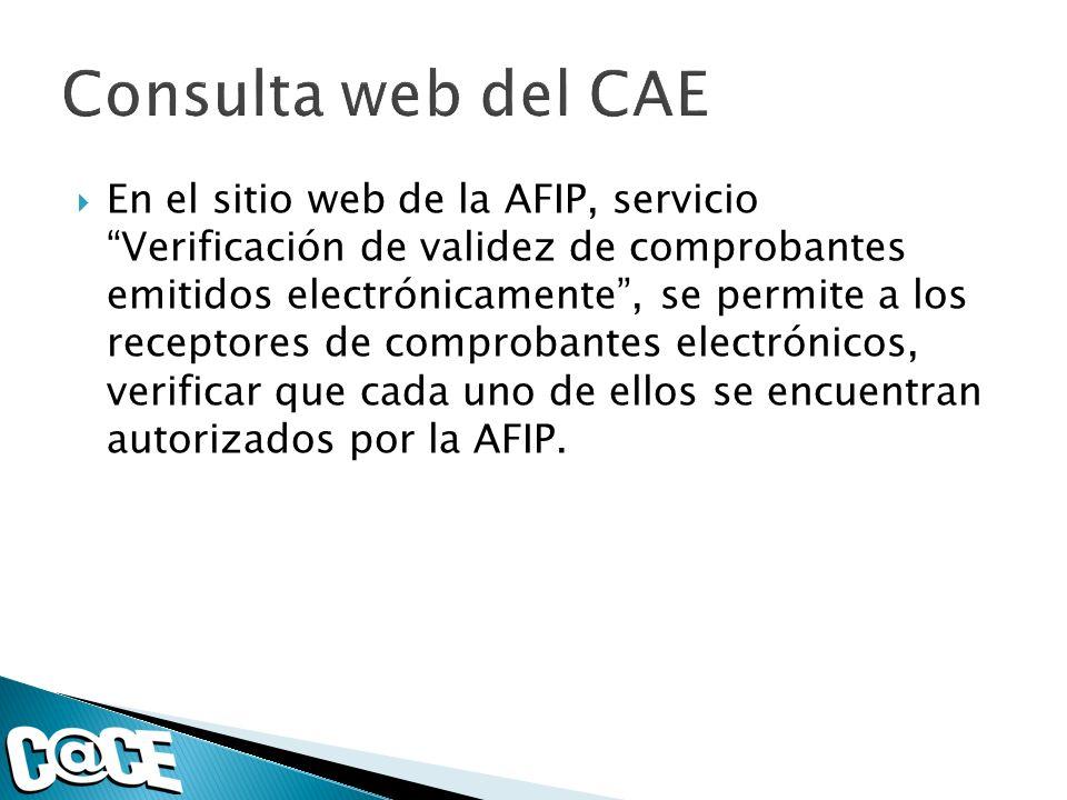 En el sitio web de la AFIP, servicio Verificación de validez de comprobantes emitidos electrónicamente, se permite a los receptores de comprobantes electrónicos, verificar que cada uno de ellos se encuentran autorizados por la AFIP.