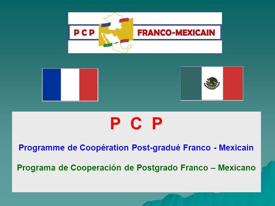 P C P Programme de Coopération Post-gradué Franco - Mexicain Programa de Cooperación de Postgrado Franco – Mexicano