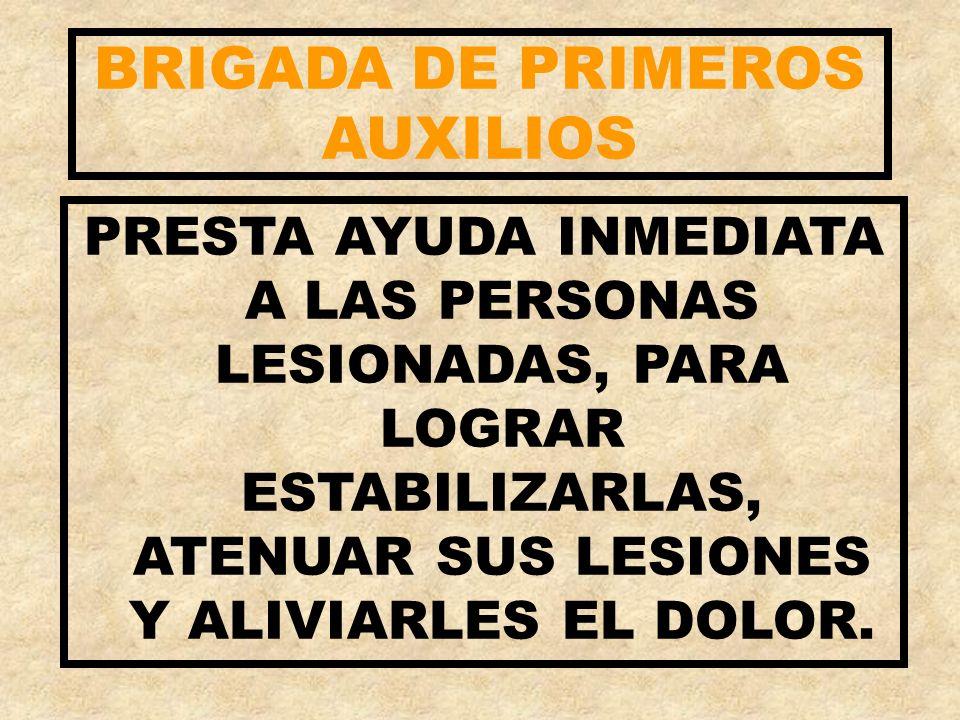 BRIGADA DE PRIMEROS AUXILIOS PRESTA AYUDA INMEDIATA A LAS PERSONAS LESIONADAS, PARA LOGRAR ESTABILIZARLAS, ATENUAR SUS LESIONES Y ALIVIARLES EL DOLOR.