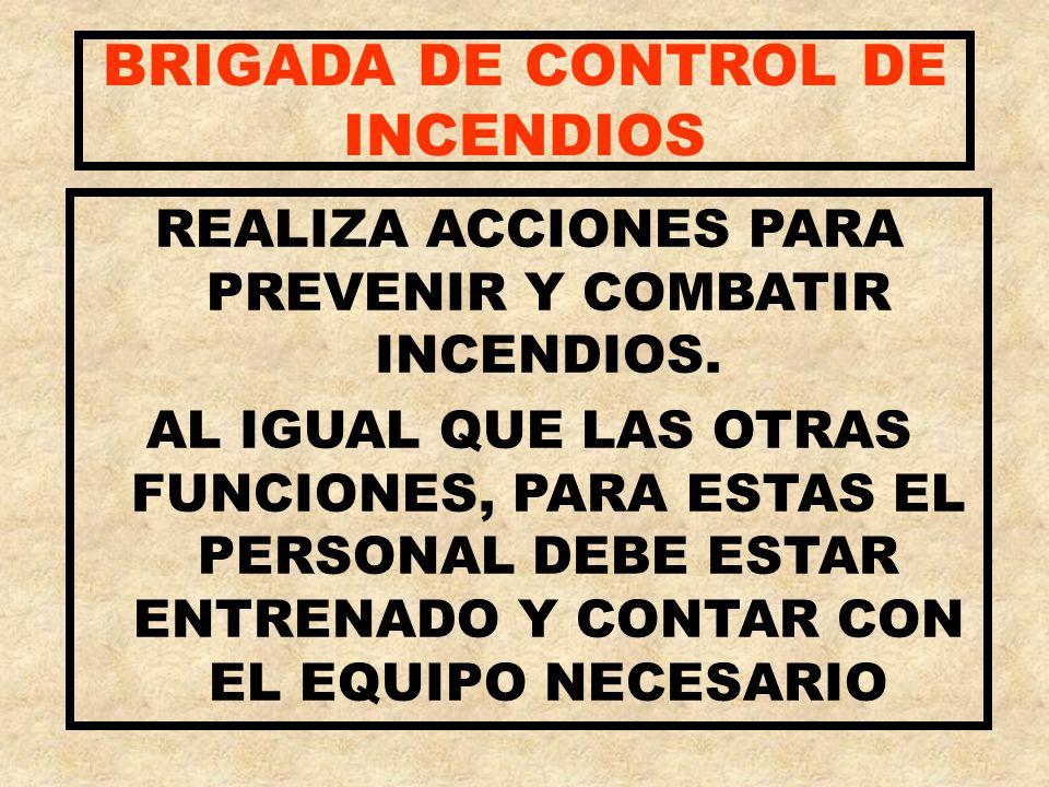BRIGADA DE CONTROL DE INCENDIOS REALIZA ACCIONES PARA PREVENIR Y COMBATIR INCENDIOS. AL IGUAL QUE LAS OTRAS FUNCIONES, PARA ESTAS EL PERSONAL DEBE EST