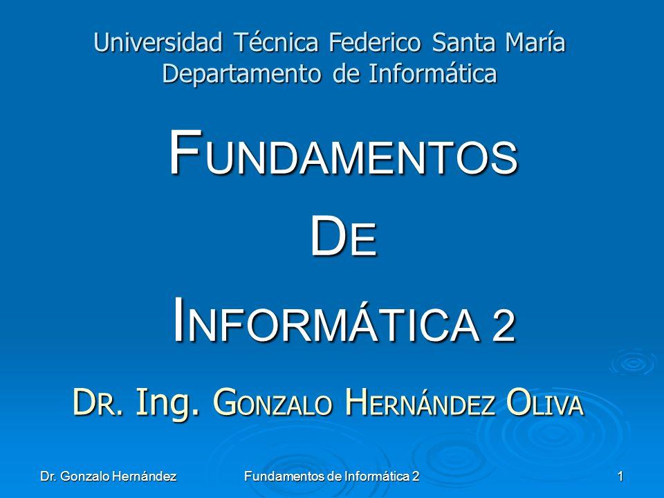 Dr. Gonzalo Hernández Fundamentos de Informática 2 1 F UNDAMENTOS D E I NFORMÁTICA 2 Universidad Técnica Federico Santa María Departamento de Informát