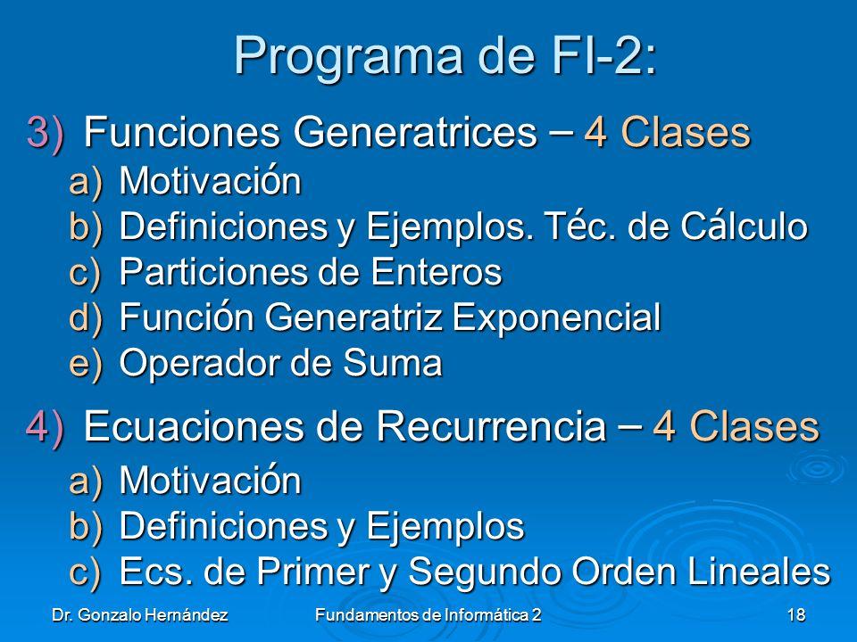 Dr. Gonzalo HernándezFundamentos de Informática 218 Programa de FI-2: 3)Funciones Generatrices – 4 Clases a)Motivaci ó n b)Definiciones y Ejemplos. T