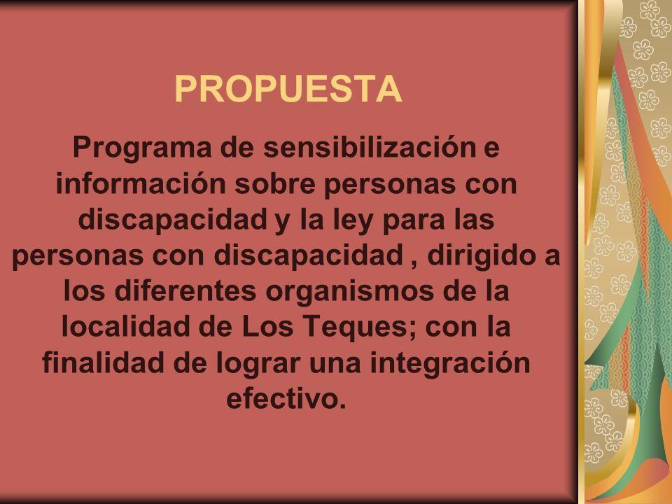 PROPUESTA Programa de sensibilización e información sobre personas con discapacidad y la ley para las personas con discapacidad, dirigido a los difere