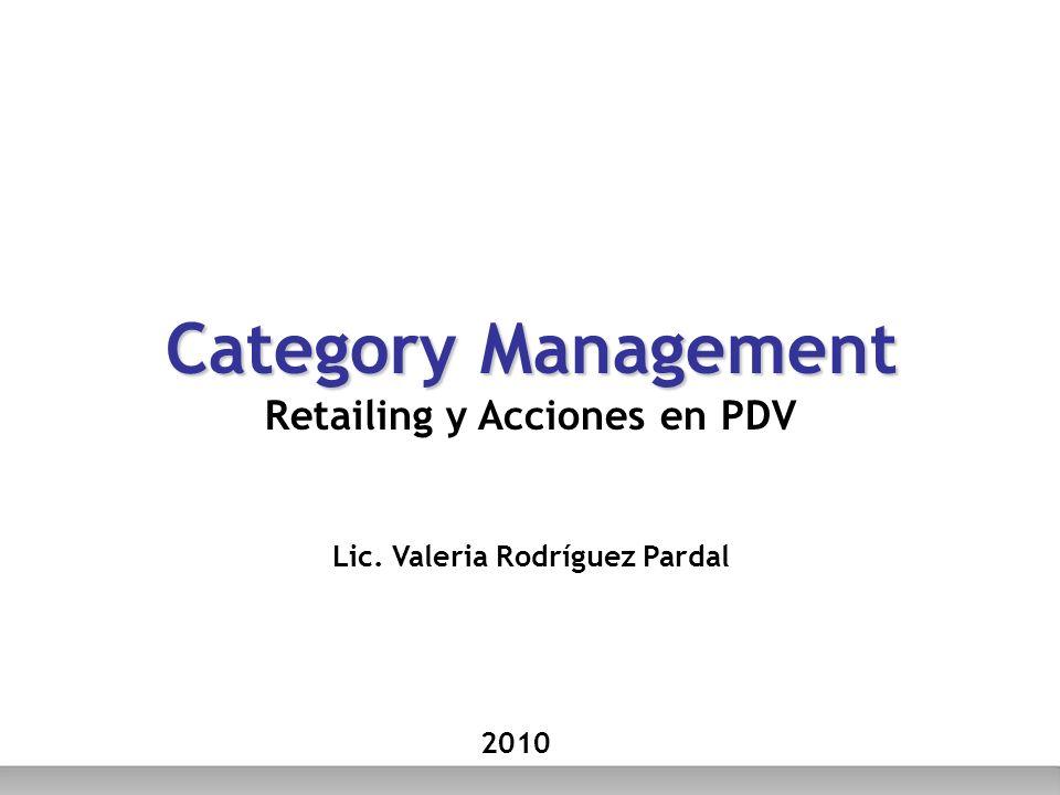 Category Management Category Management Retailing y Acciones en PDV Lic. Valeria Rodríguez Pardal 2010