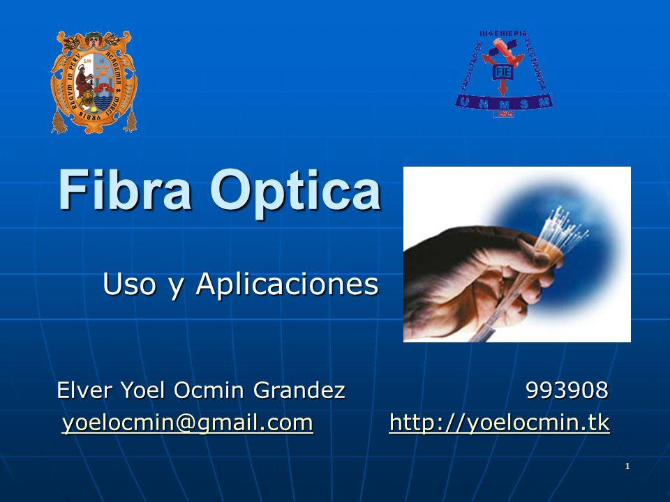 1 Fibra Optica Uso y Aplicaciones Elver Yoel Ocmin Grandez993908 yoelocmin@gmail.comhttp://yoelocmin.tk yoelocmin@gmail.comhttp://yoelocmin.tkyoelocmi