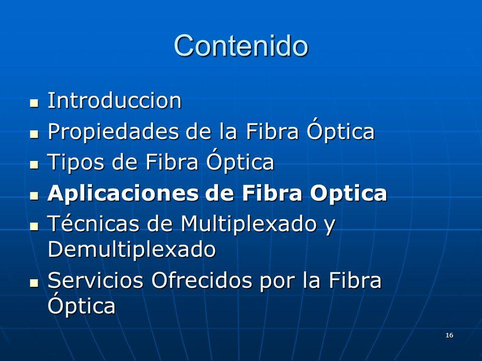 16 Contenido Introduccion Introduccion Propiedades de la Fibra Óptica Propiedades de la Fibra Óptica Tipos de Fibra Óptica Tipos de Fibra Óptica Aplic