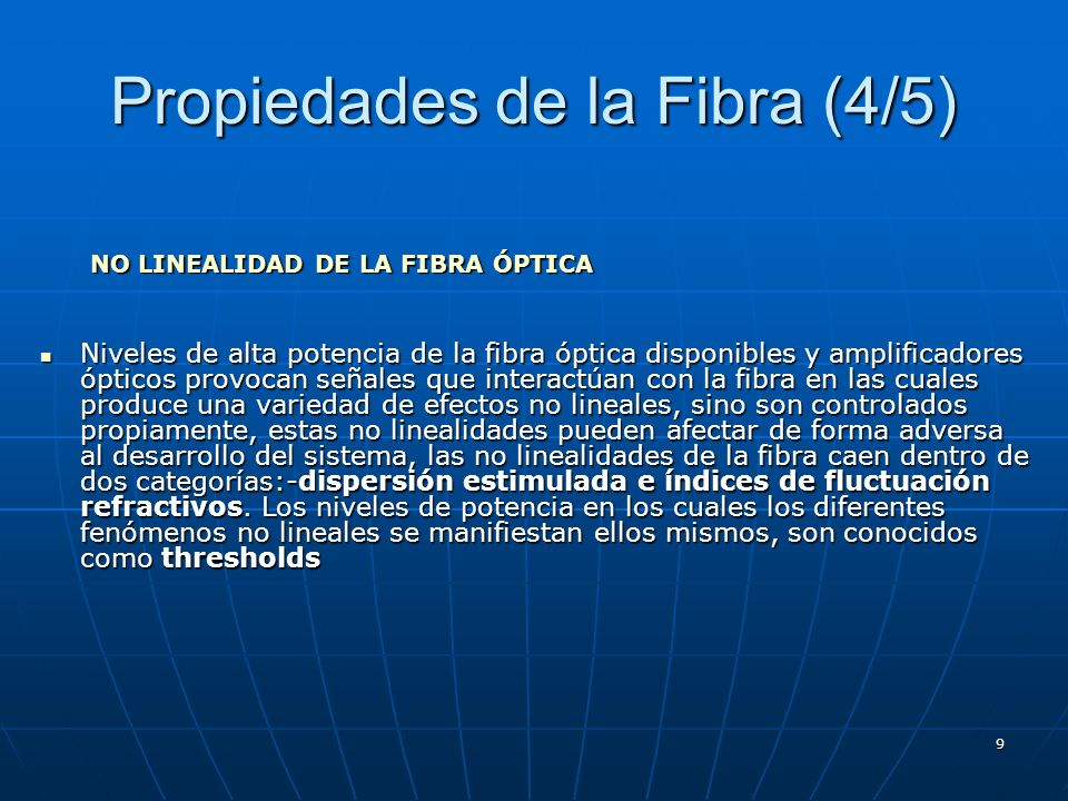9 Propiedades de la Fibra (4/5) Niveles de alta potencia de la fibra óptica disponibles y amplificadores ópticos provocan señales que interactúan con