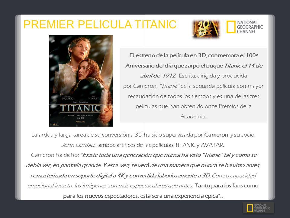 PREMIER PELICULA TITANIC El estreno de la película en 3D, conmemora el 100º Aniversario del día que zarpó el buque Titanic el 14 de abril de 1912. Esc