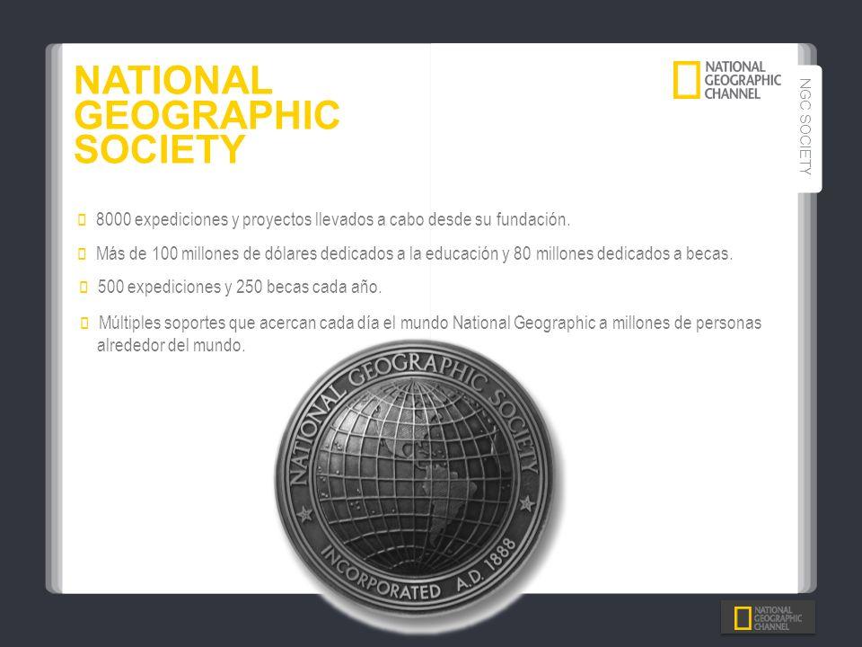 NATIONAL GEOGRAPHIC SOCIETY NGC SOCIETY 8000 expediciones y proyectos llevados a cabo desde su fundación. 500 expediciones y 250 becas cada año. Más d