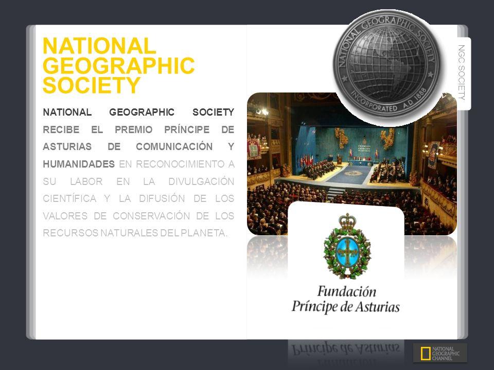 NGC SOCIETY NATIONAL GEOGRAPHIC SOCIETY RECIBE EL PREMIO PRÍNCIPE DE ASTURIAS DE COMUNICACIÓN Y HUMANIDADES EN RECONOCIMIENTO A SU LABOR EN LA DIVULGA