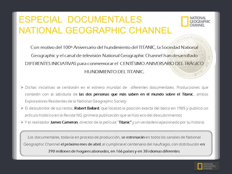 ESPECIAL DOCUMENTALES NATIONAL GEOGRAPHIC CHANNEL Con motivo del 100º Aniversario del hundimiento del TITANIC, la Sociedad National Geographic y el ca