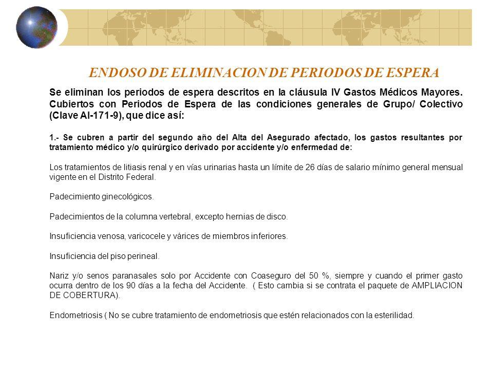 ENDOSO DE ELIMINACION DE PERIODOS DE ESPERA Se eliminan los periodos de espera descritos en la cláusula IV Gastos Médicos Mayores.
