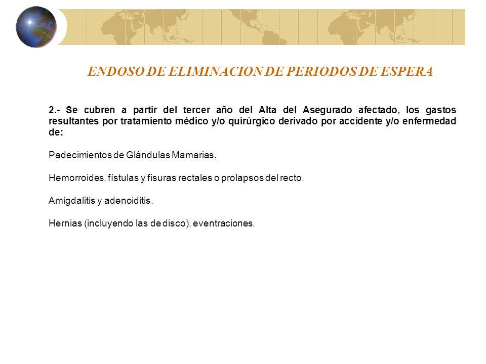 ENDOSO DE ELIMINACION DE PERIODOS DE ESPERA 2.- Se cubren a partir del tercer año del Alta del Asegurado afectado, los gastos resultantes por tratamie