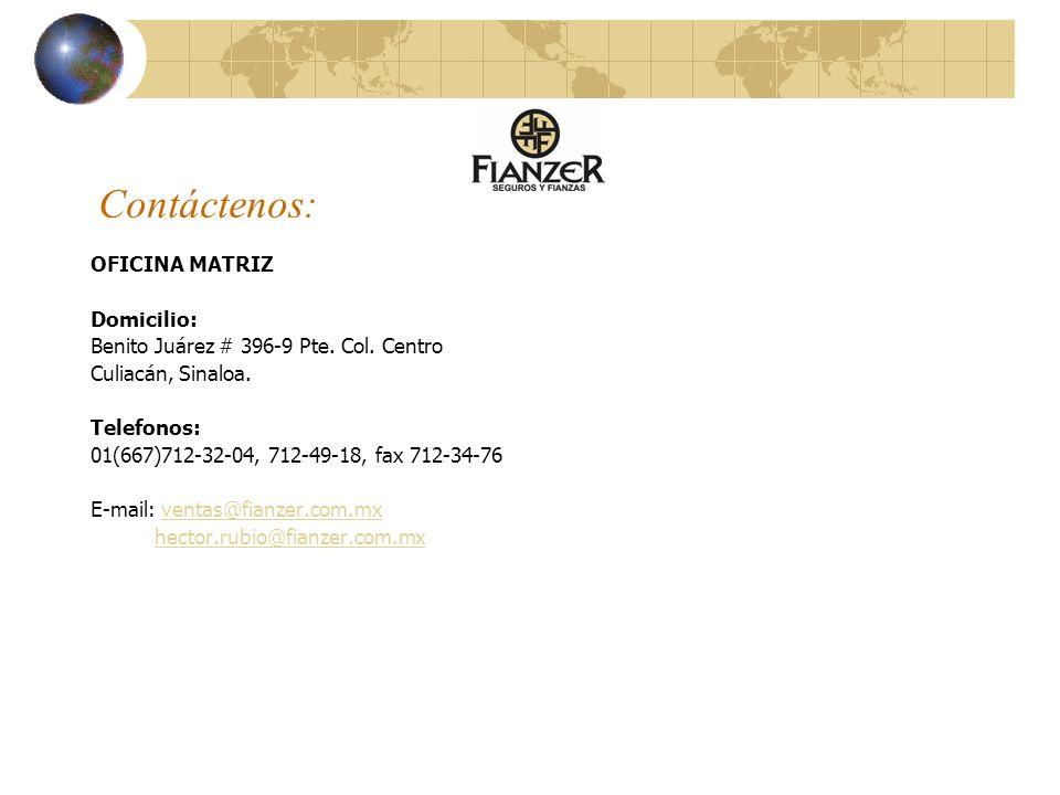 Contáctenos: OFICINA MATRIZ Domicilio: Benito Juárez # 396-9 Pte. Col. Centro Culiacán, Sinaloa. Telefonos: 01(667)712-32-04, 712-49-18, fax 712-34-76