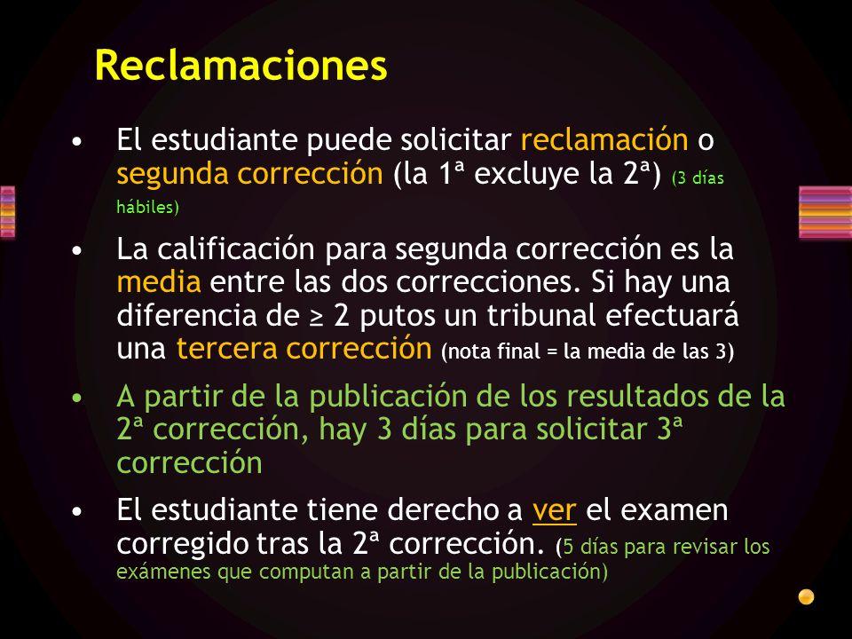 Reclamaciones El estudiante puede solicitar reclamación o segunda corrección (la 1ª excluye la 2ª) (3 días hábiles) La calificación para segunda corrección es la media entre las dos correcciones.