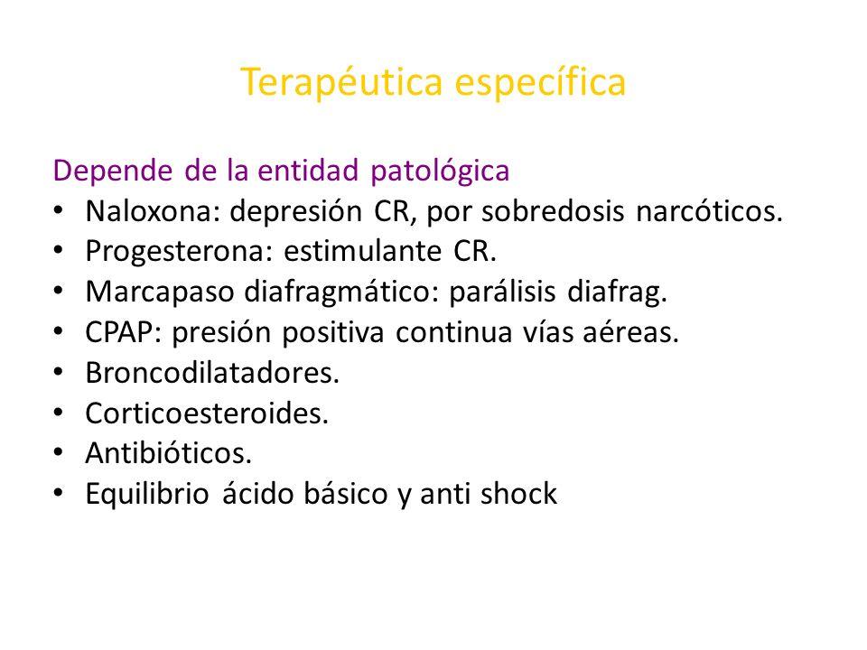 Terapéutica específica Depende de la entidad patológica Naloxona: depresión CR, por sobredosis narcóticos. Progesterona: estimulante CR. Marcapaso dia