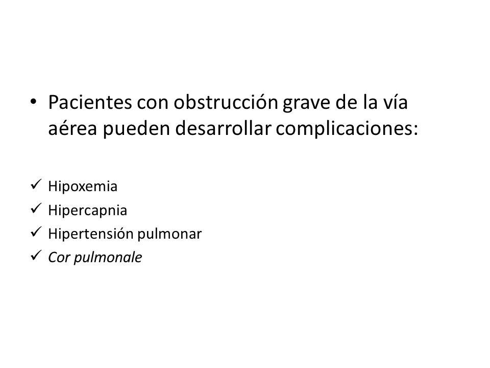Pacientes con obstrucción grave de la vía aérea pueden desarrollar complicaciones: Hipoxemia Hipercapnia Hipertensión pulmonar Cor pulmonale