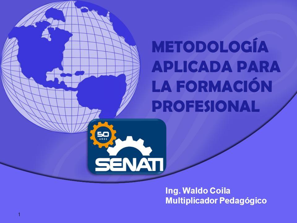 METODOLOGÍA APLICADA PARA LA FORMACIÓN PROFESIONAL Ing. Waldo Coila Multiplicador Pedagógico 1
