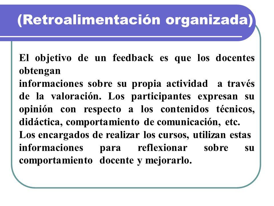 (Retroalimentación organizada) El objetivo de un feedback es que los docentes obtengan informaciones sobre su propia actividad a través de la valoraci