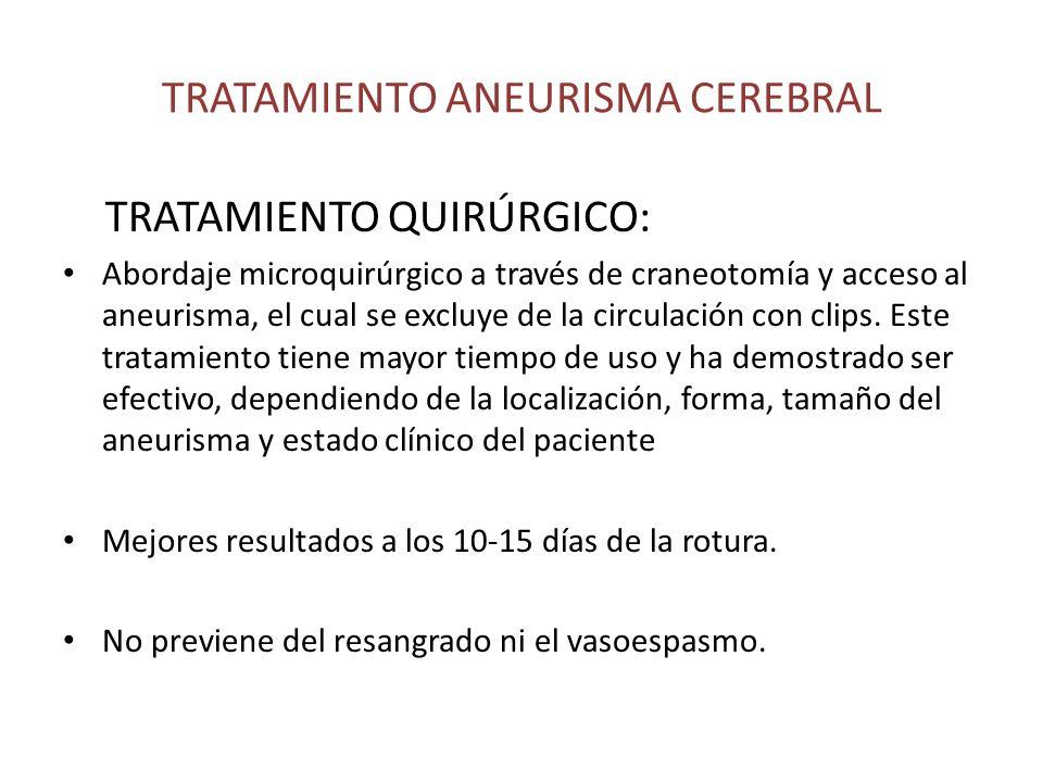 TRATAMIENTO ANEURISMA CEREBRAL TRATAMIENTO QUIRÚRGICO: Abordaje microquirúrgico a través de craneotomía y acceso al aneurisma, el cual se excluye de l