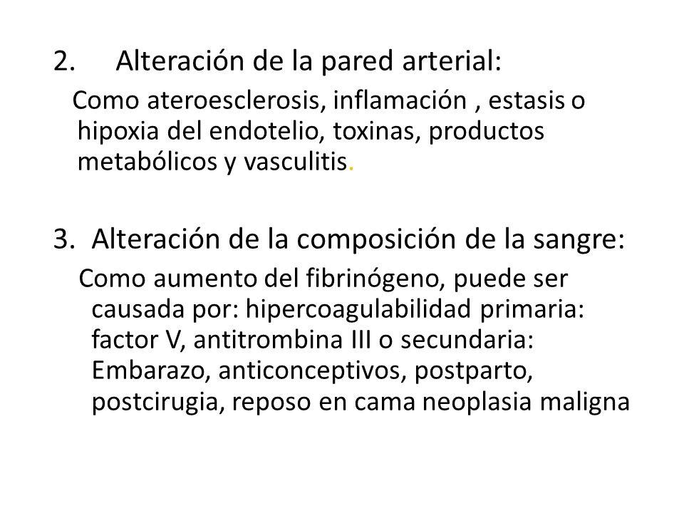 2. Alteración de la pared arterial: Como ateroesclerosis, inflamación, estasis o hipoxia del endotelio, toxinas, productos metabólicos y vasculitis. 3