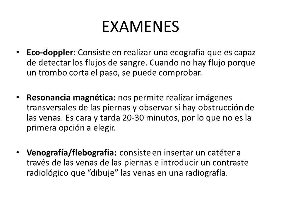 EXAMENES Eco-doppler: Consiste en realizar una ecografía que es capaz de detectar los flujos de sangre. Cuando no hay flujo porque un trombo corta el
