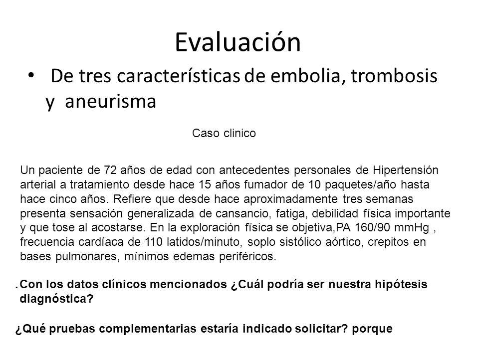 Evaluación De tres características de embolia, trombosis y aneurisma Caso clinico Un paciente de 72 años de edad con antecedentes personales de Hipert