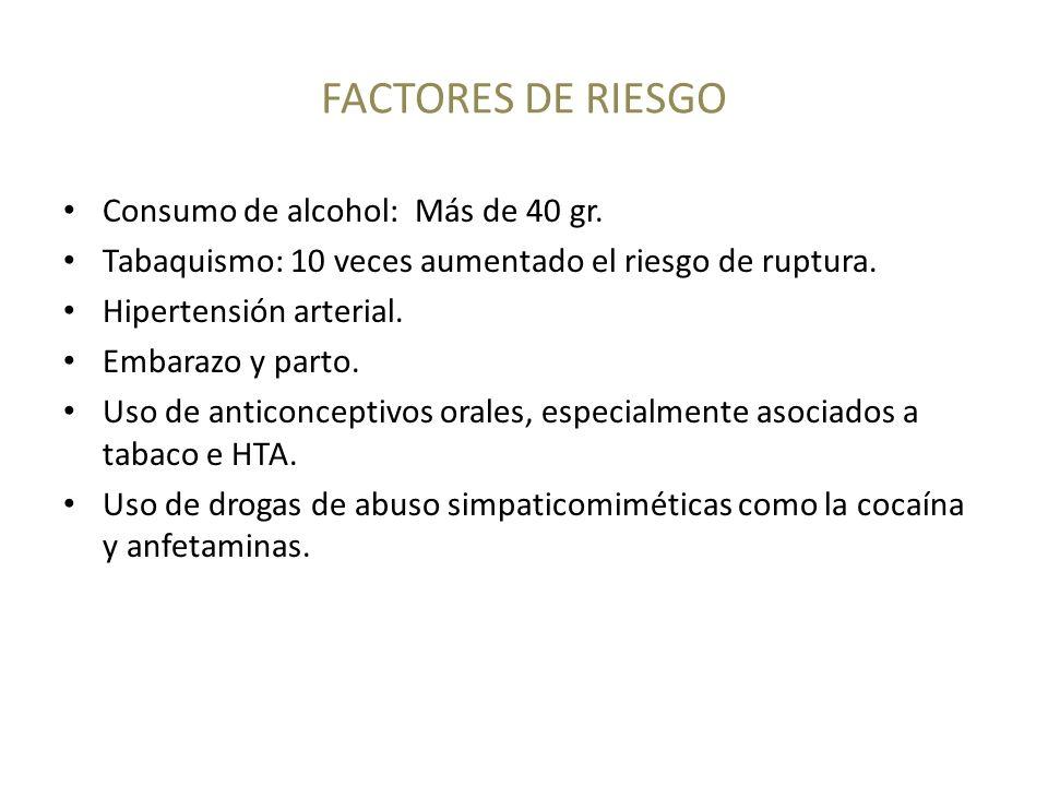 FACTORES DE RIESGO Consumo de alcohol: Más de 40 gr. Tabaquismo: 10 veces aumentado el riesgo de ruptura. Hipertensión arterial. Embarazo y parto. Uso