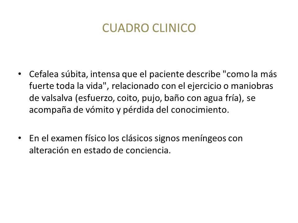 CUADRO CLINICO Cefalea súbita, intensa que el paciente describe