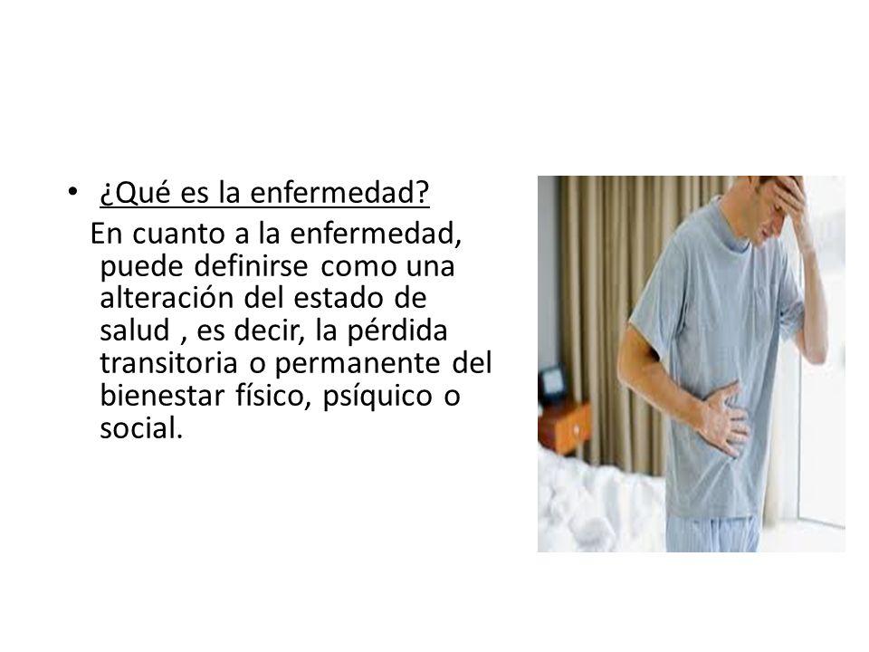 ¿Qué es la enfermedad? En cuanto a la enfermedad, puede definirse como una alteración del estado de salud, es decir, la pérdida transitoria o permanen