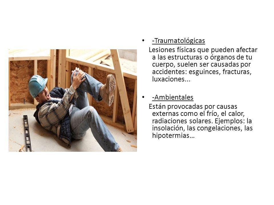 -Traumatológicas Lesiones físicas que pueden afectar a las estructuras o órganos de tu cuerpo, suelen ser causadas por accidentes: esguinces, fractura