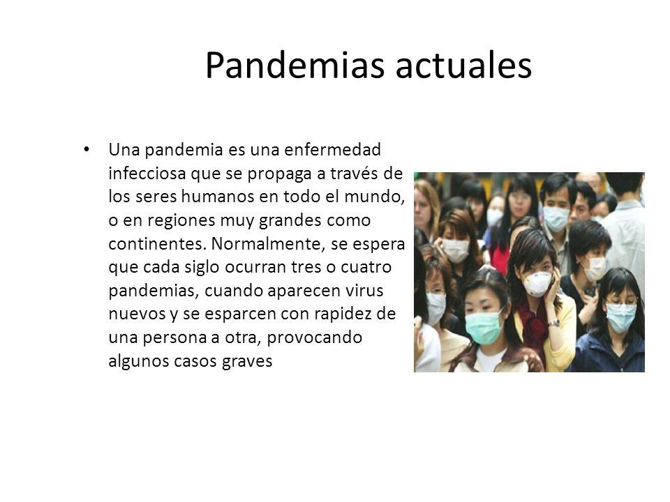 Pandemias actuales Una pandemia es una enfermedad infecciosa que se propaga a través de los seres humanos en todo el mundo, o en regiones muy grandes