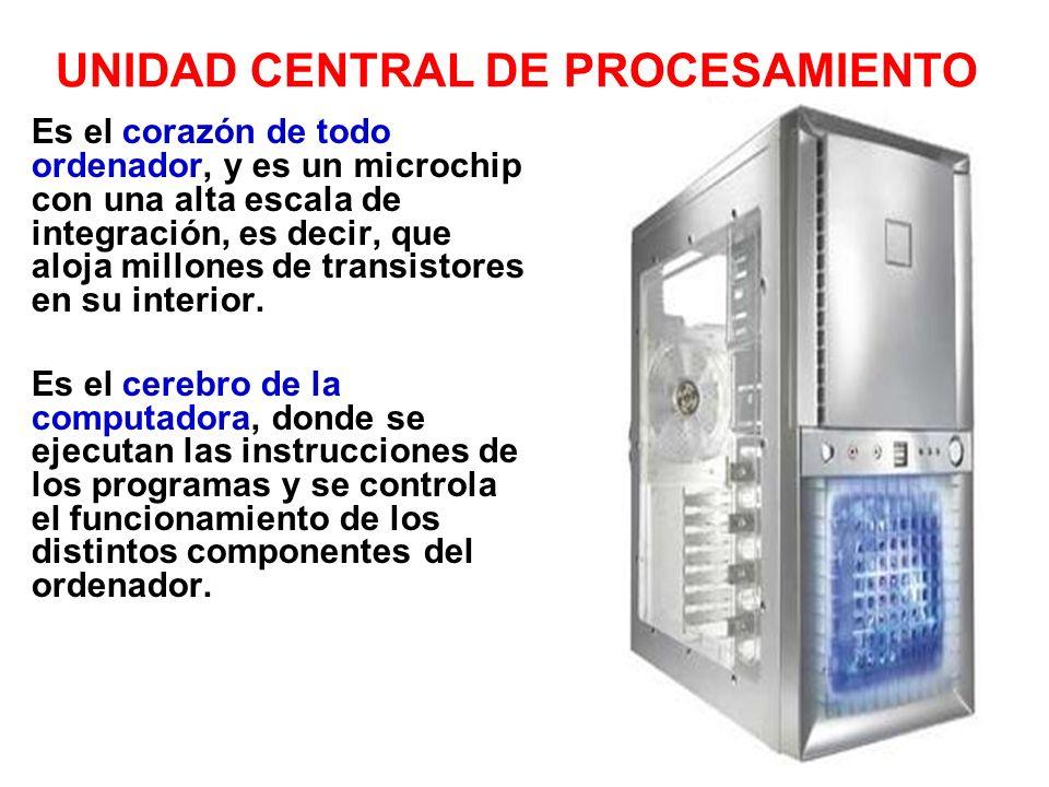 UNIDAD CENTRAL DE PROCESAMIENTO Es el corazón de todo ordenador, y es un microchip con una alta escala de integración, es decir, que aloja millones de