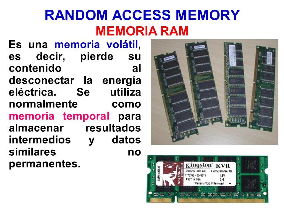 RANDOM ACCESS MEMORY MEMORIA RAM Es una memoria volátil, es decir, pierde su contenido al desconectar la energía eléctrica. Se utiliza normalmente com