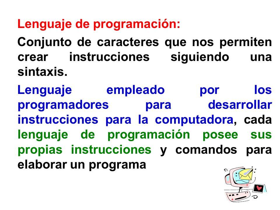 Lenguaje de programación: Conjunto de caracteres que nos permiten crear instrucciones siguiendo una sintaxis. Lenguaje empleado por los programadores