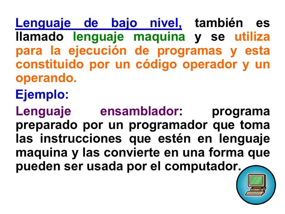 Lenguaje de bajo nivel, también es llamado lenguaje maquina y se utiliza para la ejecución de programas y esta constituido por un código operador y un