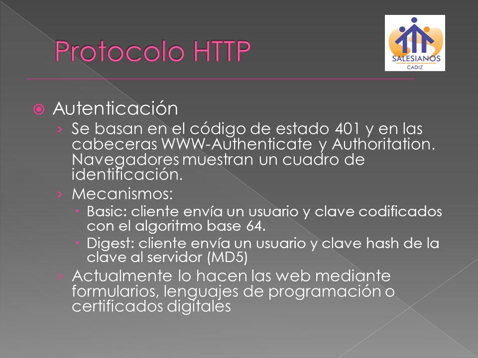 Autenticación Se basan en el código de estado 401 y en las cabeceras WWW-Authenticate y Authoritation. Navegadores muestran un cuadro de identificació