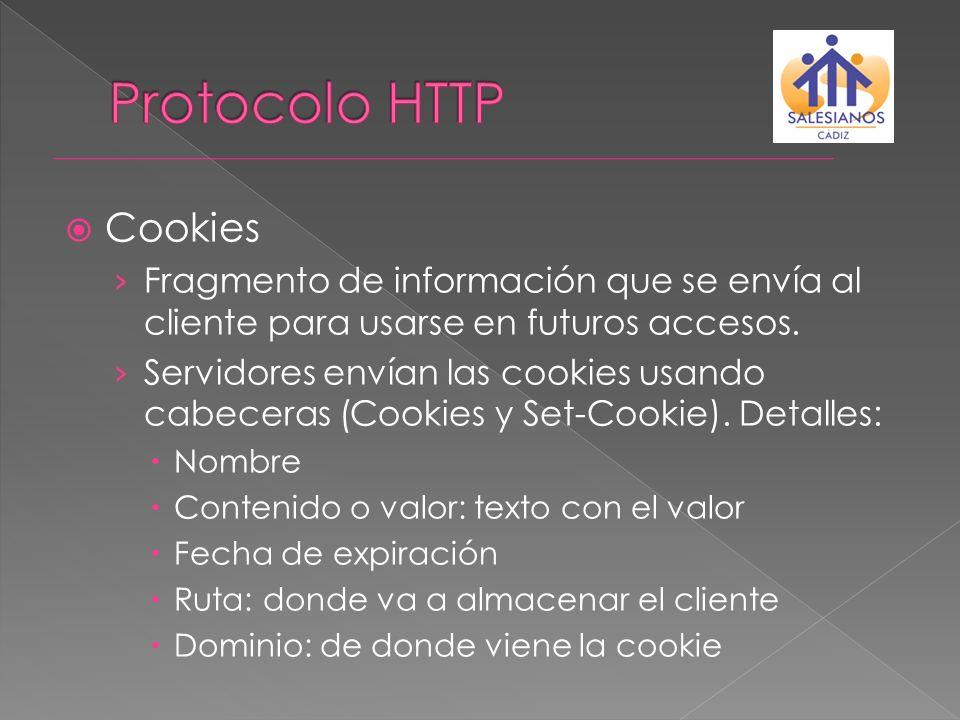 Cookies Fragmento de información que se envía al cliente para usarse en futuros accesos. Servidores envían las cookies usando cabeceras (Cookies y Set