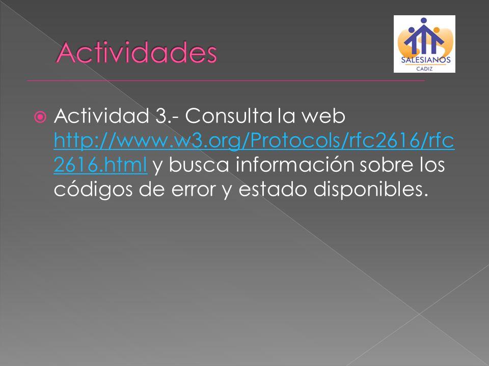 Actividad 3.- Consulta la web http://www.w3.org/Protocols/rfc2616/rfc 2616.html y busca información sobre los códigos de error y estado disponibles. h