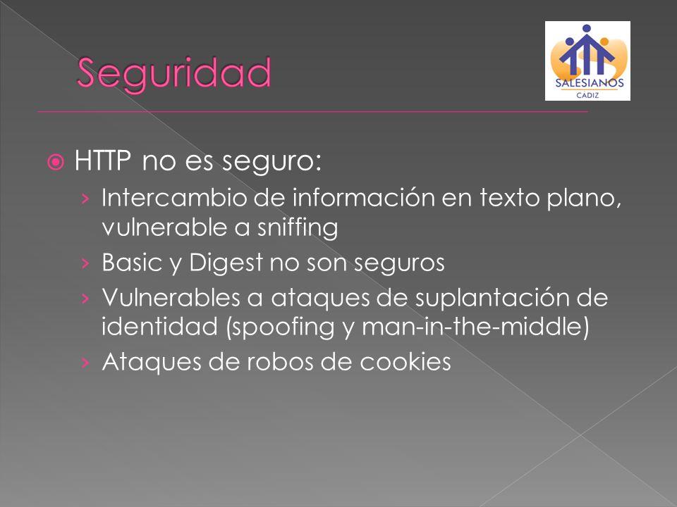 HTTP no es seguro: Intercambio de información en texto plano, vulnerable a sniffing Basic y Digest no son seguros Vulnerables a ataques de suplantació