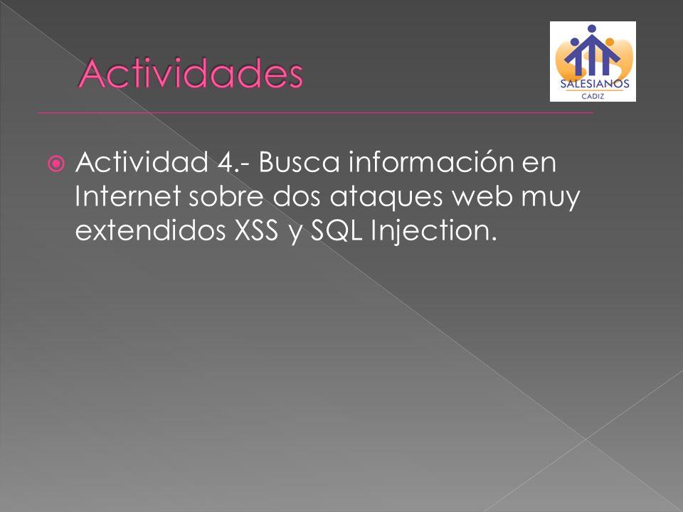 Actividad 4.- Busca información en Internet sobre dos ataques web muy extendidos XSS y SQL Injection.
